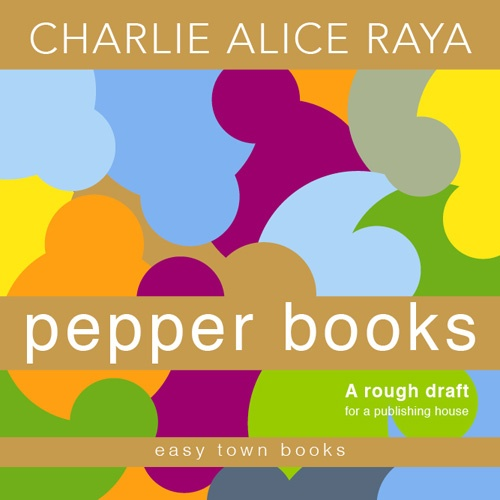 pepper books, a rough draft for a publishing house, by Charlie Alice Raya, e-book cover